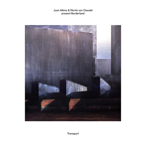Juan Atkins & Moritz von Oswald present Borderland - Transport
