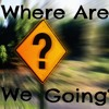 Where are we going--