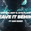 12th Planet, Virtual Riot -  Leave it Behind Ft Ash Riser