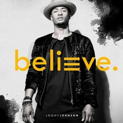 Loony Johnson - BELIEVE (Album Mix)