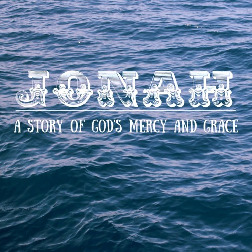 Jonah - A Story of God's Grace and Mercy