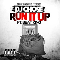 DJ Chose - Run It Up (Ft Beat King) (Dirty)