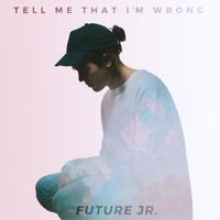 Future Jr - Tell Me That I'm Wrong