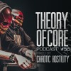 Theory Of Core - Podcast #55 Mixed By Chaotic Hostility