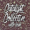 Catalyst Collective w/ Leah - April 23rd Full Show