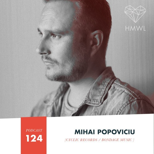 HMWL Podcast 124 - Mihai Popoviciu (Cyclic / Bondage Music)