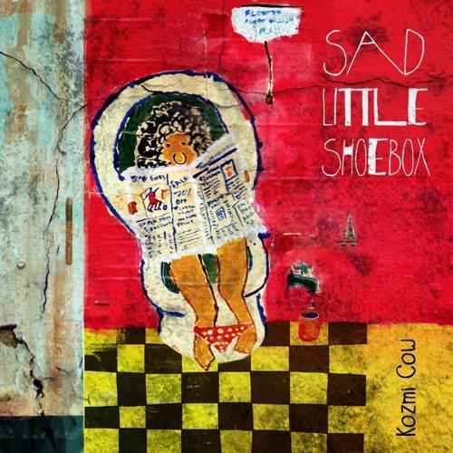 Kozmi Cow - Sad Little Shoebox - 01 Cackle