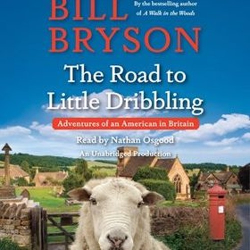 THE ROAD TO LITTLE DRIBBLING By Bill Bryson, Read By Nathan Osgood
