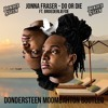 Jonna Fraser - Do Or Die ft. Broederliefde (Dondersteen Moombahton Bootleg) *BUY = FREE DOWNLOAD*