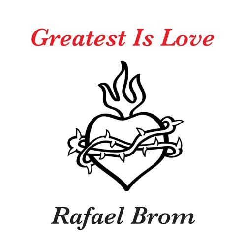 Greatest Is Love - Rafael Brom