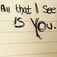 All That I See Is You