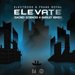 Electrode & Frank Royal - Elevate (Sacred Sciences & Earsley Remix) [Electrostep Nation EXCLUSIVE]