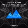 Download Loreno Mayer Feat. Brenton Mattheus - Don't Let Me Go (Original Mix) Mp3