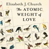 The Atomic Weight Of Love by Elizabeth J. Church, Narrated by Jennifer Van Dyck