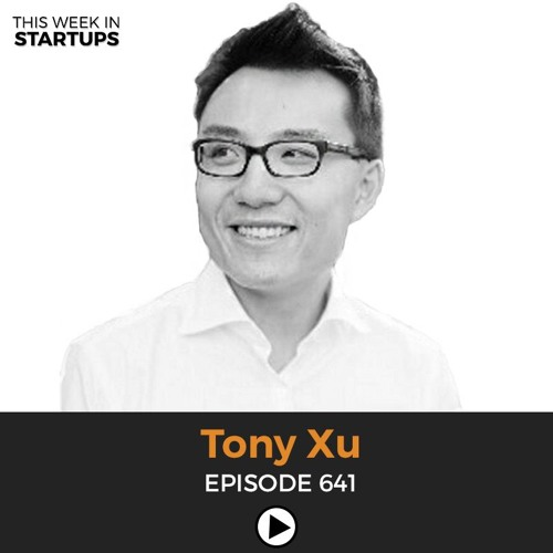 E641: DoorDash CEO Tony Xu explains why his business is thriving in the On Demand market