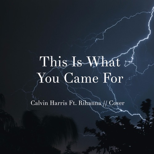 This Is What You Came For Calvin Harris Ft Rihanna Raw Cover By