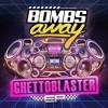 Bombs Away - Ghetto Blaster EP
