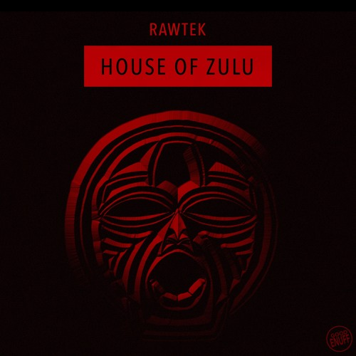 Rawtek - House Of Zulu [Good Enuff]