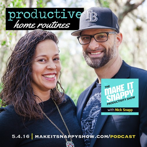 27 - The Productive Home Routine (with Nick and Nazach Snapp)