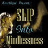 FREE: Slip Into Mindlessness - An erotic hypnosis by Amethyst