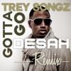 Gotta Go - Trey Songz (Desah Remix 2014) Re-Upload