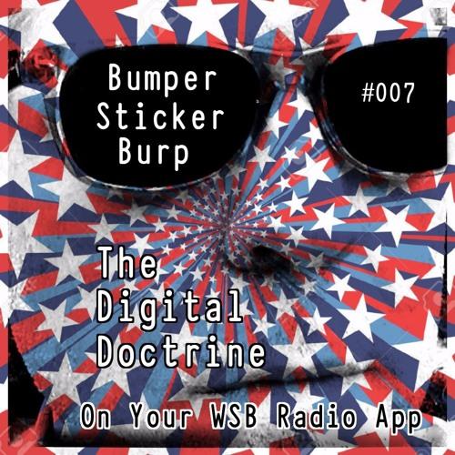 The Digital Doctrine #007 - Bumper Sticker Burp