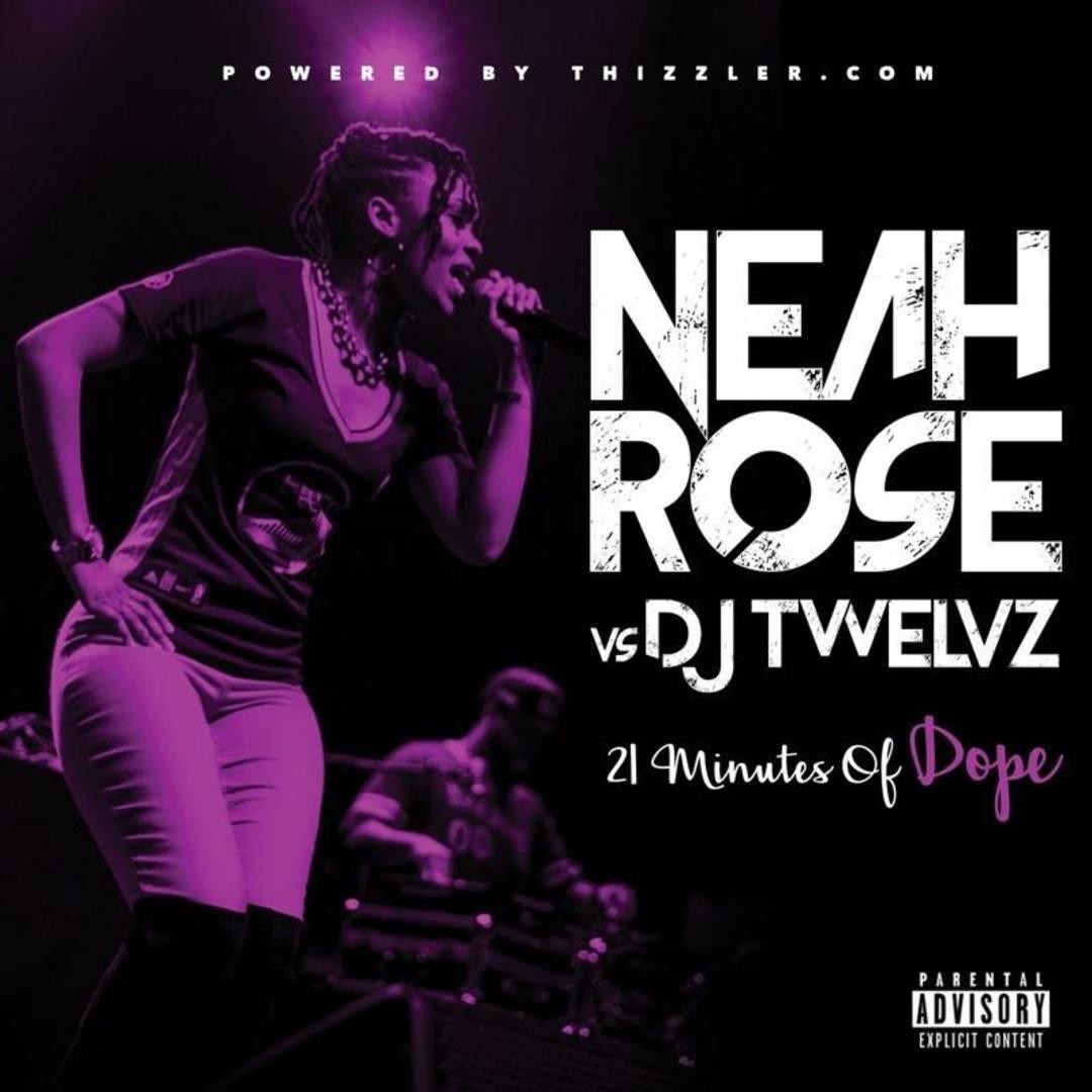 Neah Rose & DJ Twelvz - 21 Minutes of Dope (Mix) [Thizzler.com]