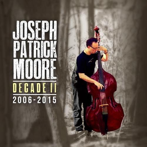 Joseph Patrick Moore - Decade II 2006-2015