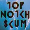 Top Notch Scum