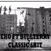 Eko ft Bull Terry -  Classic Shit