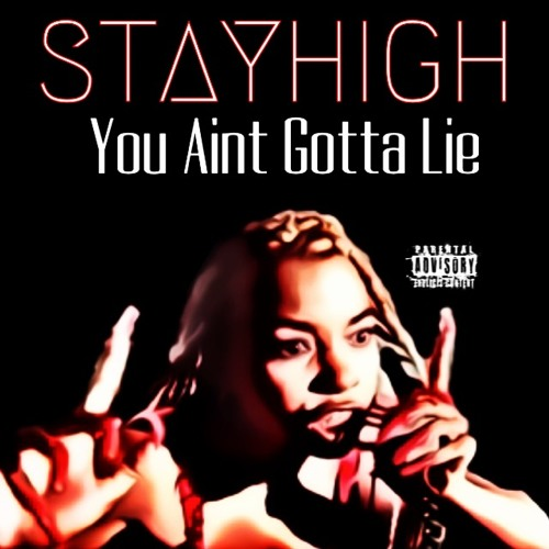 You Aint Gotta Lie by Stayhigh. | Stayhigh | Free ...
