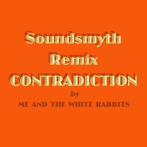 Soundsmyth Remix CONTRADICTION by ME AND THE WHITE RABBITS