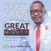 Great And Mighty @Friday Igbe