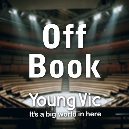 Off Book podcast by the Young Vic