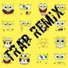 SpongeBob -Trap Remix- (Krusty Krab)