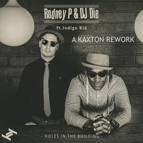 Rodney P & DJ Die ft Indigo Kid   Holes In The Building (KAXTON REWORK)