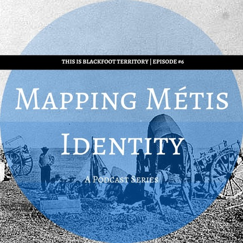 Episode #6 | Mapping Métis Identity