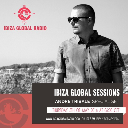 Andre Tribale @ Ibiza Global Radio session 5. May 2016