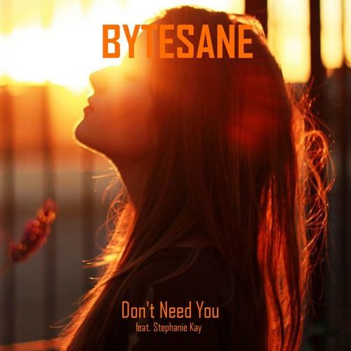 BYTESANE - Don't Need You (feat. Stephanie Kay)
