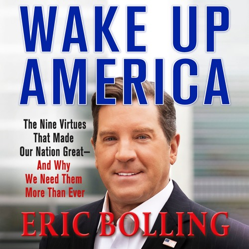 Wake Up America - written and read by Eric Bolling