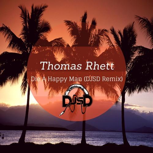 Thomas Rhett- Die A Happy Man (DJSD Remix)