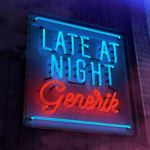 GENERIK - LATE AT NIGHT