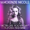Mackenzie Nicole - Actin Like You Know ft, Tech N9ne