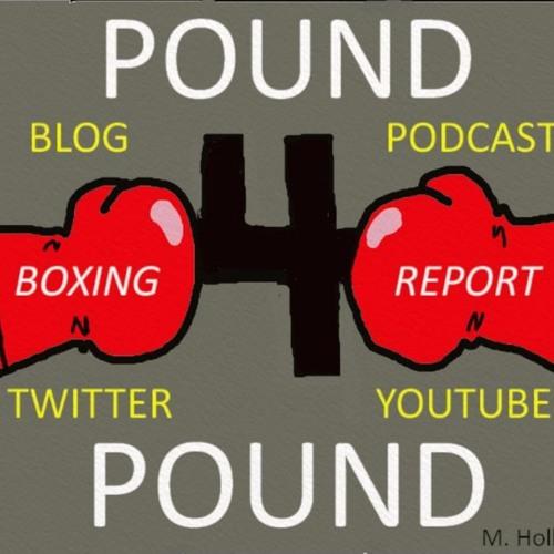 Pound 4 Pound Boxing Report #124 - Comeback Tease?
