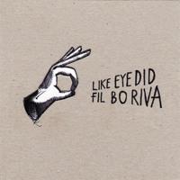 Fil Bo Riva - Like Eye Did