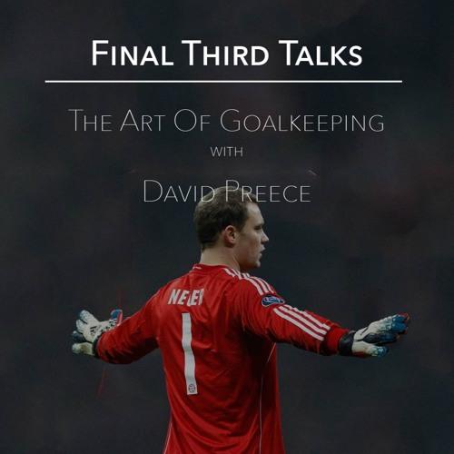 Final Third Talks: The Art Of Goalkeeping With David Preece
