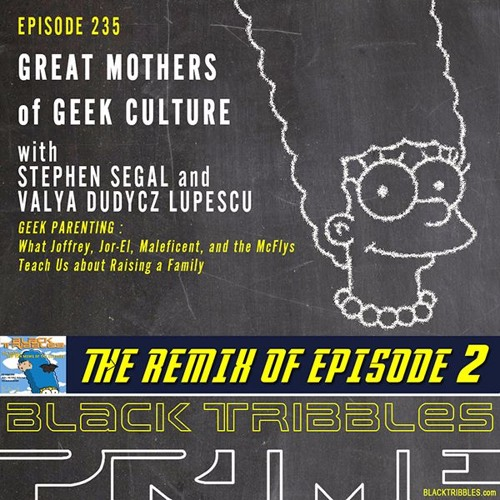 Ep 235 - GREAT GEEK MOMS W Stephen Segal And Valya Lupescu