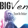 Big Ven - Know Me Better