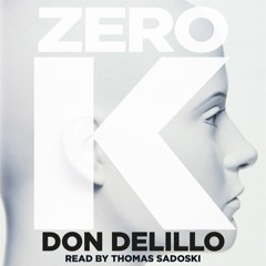 Zero K by Don DeLillo, read by Thomas Sadoski