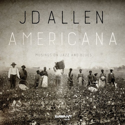 JD ALLEN   AMERICANA - Musings on Jazz and Blues  Savant SCD 2155